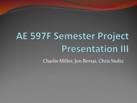 Charlie Miller, Jon Revtai, Chris Stultz. Our Project Scope AE 310 Semester Project Supplement Workflow for Students and Professors Utilize Revit MEP.