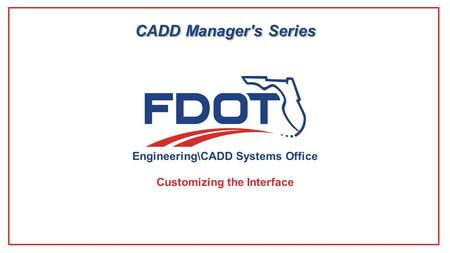 Engineering\CADD Systems Office CADD Manager's Series Customizing the Interface.