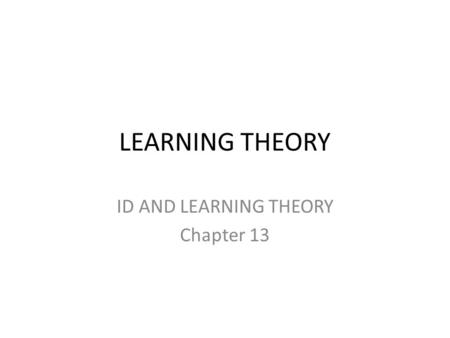 ID AND LEARNING THEORY Chapter 13