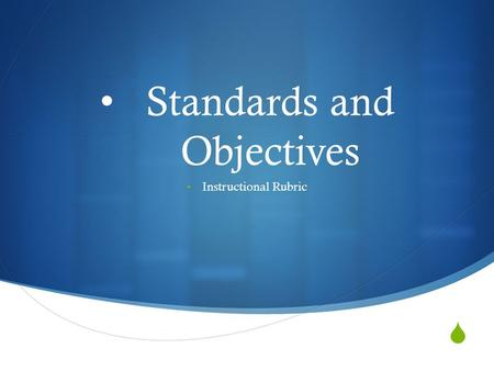 Standards and Objectives Instructional Rubric. Discuss specifically, how and with what class/group of students you implemented the strategy with. How.