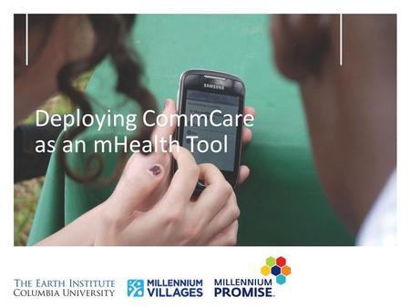 Deploying CommCare as an mHealth Tool. Key Steps 1.Planning a Project 2.Identifying Key People 3.Setting up a Workspace and Application 4.Building an.