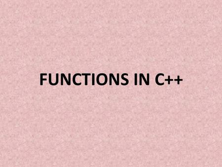 FUNCTIONS IN C++. DEFINITION OF A FUNCTION A function is a group of statements that together perform a task. Every C++ program has at least one function,