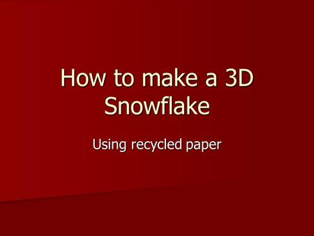 How to make a 3D Snowflake Using recycled paper. Step 1. Using template cut out 6 additional squares. Using template cut out 6 additional squares. –(Or.