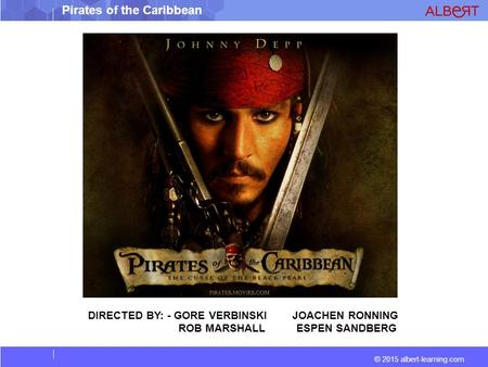 © 2015 albert-learning.com Pirates of the Caribbean DIRECTED BY: - GORE VERBINSKI JOACHEN RONNING ROB MARSHALL ESPEN SANDBERG.