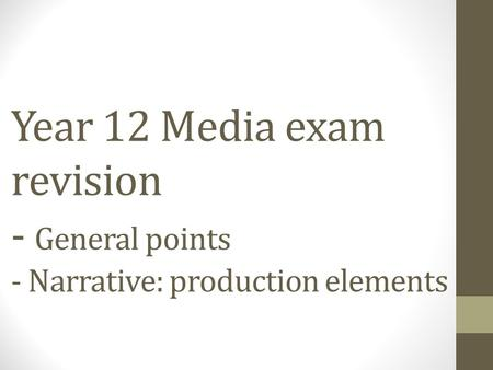 Year 12 Media exam revision - General points - Narrative: production elements.