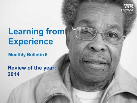 Www.england.nhs.uk Learning from Experience Monthly Bulletin 6 Review of the year: 2014.