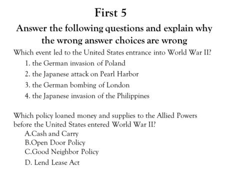 First 5 Answer the following questions and explain why the wrong answer choices are wrong Which event led to the United States entrance into World War.