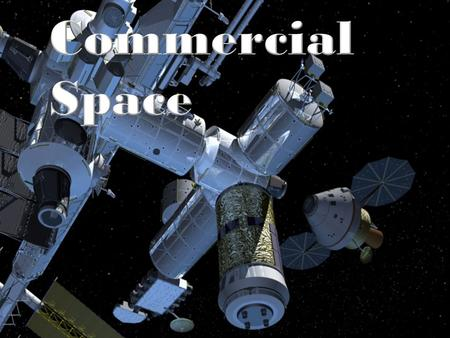 Commercial Space Commercial Space Industries Launchers Cargo vehicles Crew vehicles Space tourism Communications and operations satellites Exploration.