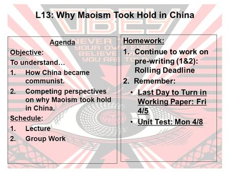 L13: Why Maoism Took Hold in China Agenda Objective: To understand… 1.How China became communist. 2.Competing perspectives on why Maoism took hold in China.