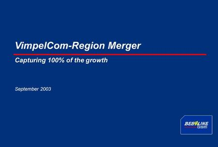 3070351L 0 VimpelCom-Region Merger September 2003 Capturing 100% of the growth.