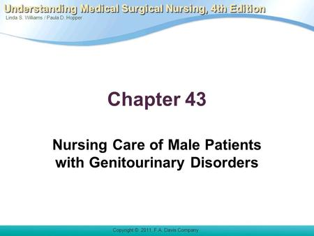Linda S. Williams / Paula D. Hopper Copyright © 2011. F.A. Davis Company Understanding Medical Surgical Nursing, 4th Edition Chapter 43 Nursing Care of.