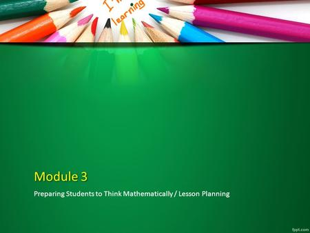 Module 3 Preparing Students to Think Mathematically / Lesson Planning.