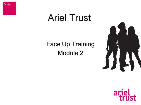 Ariel Trust Face Up Training Module 2. Module 2 Abuse of Technology.