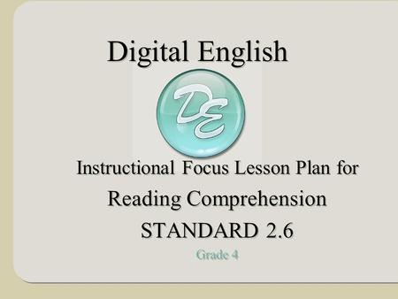 Instructional Focus Lesson Plan for Reading Comprehension STANDARD 2.6 Grade 4 Instructional Focus Lesson Plan for Reading Comprehension STANDARD 2.6 Grade.