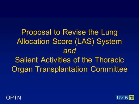 OPTN Proposal to Revise the Lung Allocation Score (LAS) System and Salient Activities of the Thoracic Organ Transplantation Committee.