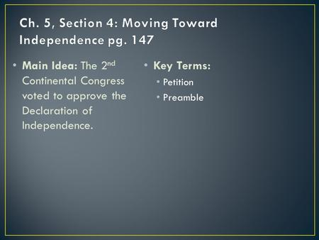 Main Idea: The 2 nd Continental Congress voted to approve the Declaration of Independence. Key Terms: Petition Preamble.