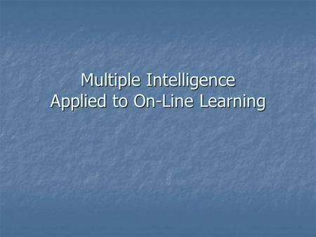 Multiple Intelligence Applied to On-Line Learning.