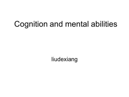 Cognition and mental abilities liudexiang. contents Thought Problem solving Decision making Intelligence.