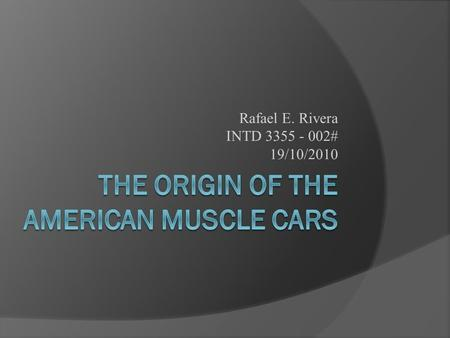 Rafael E. Rivera INTD 3355 - 002# 19/10/2010. Introduction  Since the creation of the wheel, human kind has been creating and developing many different.