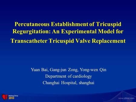 Percutaneous Establishment of Tricuspid Regurgitation: An Experimental Model for Transcatheter Tricuspid Valve Replacement Yuan Bai, Gang-jun Zong, Yong-wen.