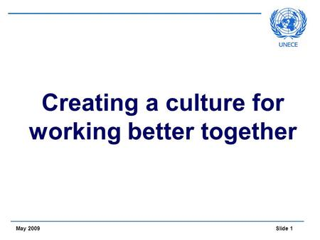 Slide 1 May 2009 Creating a culture for working better together.