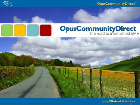 The road to a simplified EMR. Package of healthcare information technology tools directed for rural community and critical access hospitals. OpusCommunityDirect.