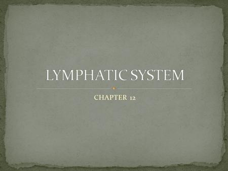 CHAPTER 12. CONSISTS OF 2 PARTS 1. LYMPHATIC VESSELS- transport fluids that have escaped the cardiovascular system called LYMPH 2.LYMPHATIC ORGANS- (lymph.