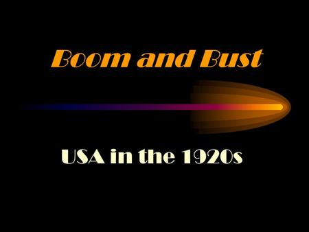 Boom and Bust USA in the 1920s In the 1920s …The Roaring Twenties America's economy recovered quickly after WWI The government was Republican and favored.