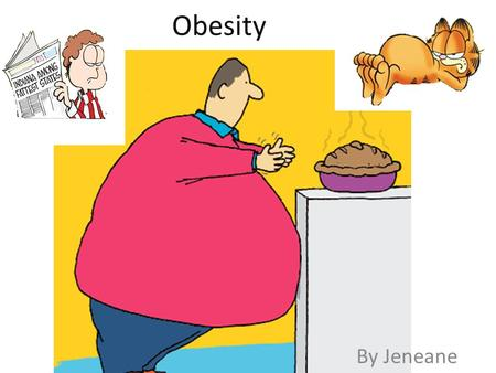 Obesity By Jeneane. Everything in the world has been invented and re-invented. From restaurants to fast foods, to baby food and grocery stores, and every.