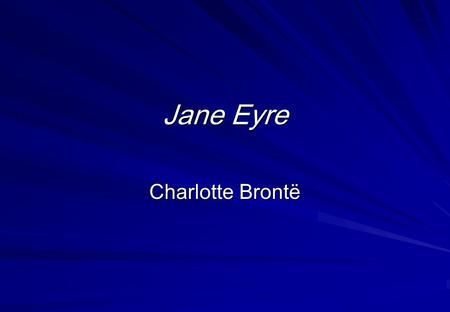 Jane Eyre Charlotte Brontë. Bronte Country is an area which straddles the West Yorkshire and East Lancashire Pennines in the North of England. A windswept.