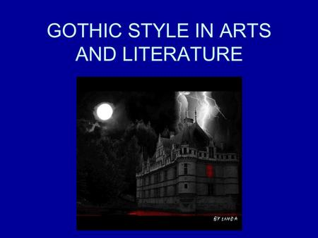 "GOTHIC STYLE IN ARTS AND LITERATURE. CONTENTS The notion of ""gothic"" Birth of the gothic novel Symbols and archetypes of the gothic novel Development."