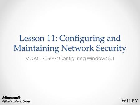 Lesson 11: Configuring and Maintaining Network Security MOAC 70-687: Configuring Windows 8.1.