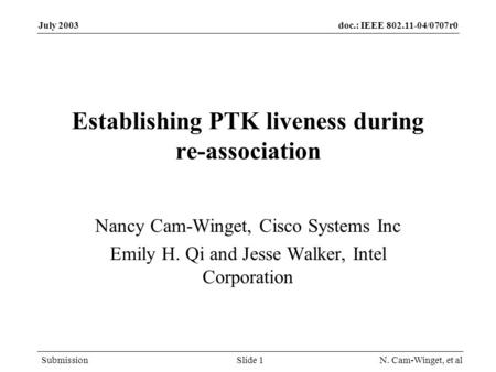 Doc.: IEEE 802.11-04/0707r0 Submission July 2003 N. Cam-Winget, et alSlide 1 Establishing PTK liveness during re-association Nancy Cam-Winget, Cisco Systems.