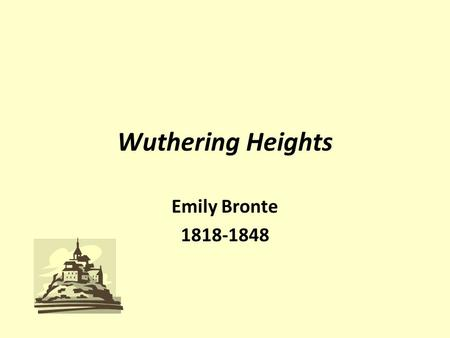 Wuthering Heights Emily Bronte 1818-1848. Meet Emily Bronte Born in Haworth, a small isolated Yorkshire town in Northern England. Father was a pastor;