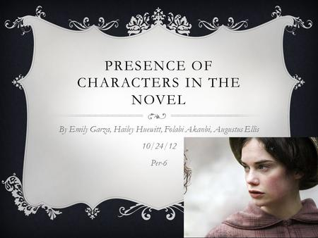 PRESENCE OF CHARACTERS IN THE NOVEL By Emily Garza, Hailey Huewitt, Folabi Akanbi, Augustus Ellis 10/24/12 Per-6.