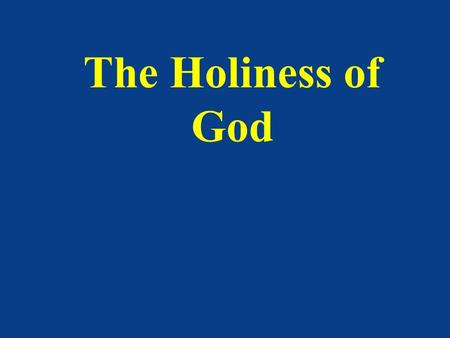 "The Holiness of God. Holiness of God ""It means he is totally good, infinitely good…He is totally minus any and all evil….He is infinite or perfect in."