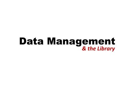 Data Management & the Library. FACT #1 Research is increasingly digital and produces digital data.