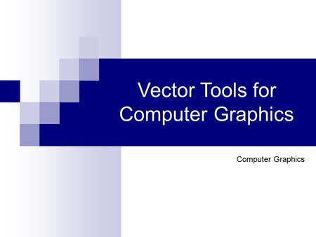 Vector Tools for Computer Graphics Computer Graphics.