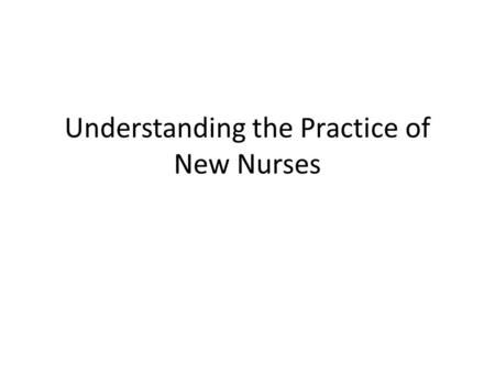 Understanding the Practice of New Nurses. According to Benner's Theory Novice to Expert – Novice – Advanced Beginner – Competent – Proficient – Expert.
