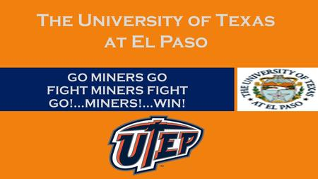 GO MINERS GO FIGHT MINERS FIGHT GO!...MINERS!...WIN! The University of Texas at El Paso.