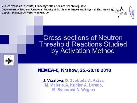 Cross-sections of Neutron Threshold Reactions Studied by Activation Method Nuclear Physics Institute, Academy of Sciences of Czech Republic Department.