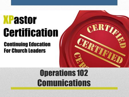 Operations 102 Comunications. Level 1: Certificate in Operations  Operations 101—Staffing  Operations 102—Communications  Operations 103—Finances 