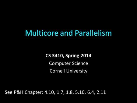 CS 3410, Spring 2014 Computer Science Cornell University See P&H Chapter: 4.10, 1.7, 1.8, 5.10, 6.4, 2.11.