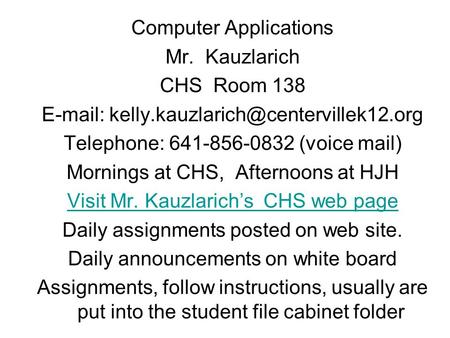 Computer Applications Mr. Kauzlarich CHS Room 138   Telephone: 641-856-0832 (voice mail) Mornings at CHS, Afternoons.