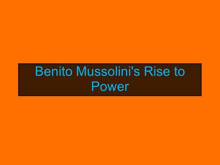 Benito Mussolini's Rise to Power. October 30th, 1922, - Black Shirts, violent revolutionaries who reject democracy, march on Rome and put Benito Mussolini.