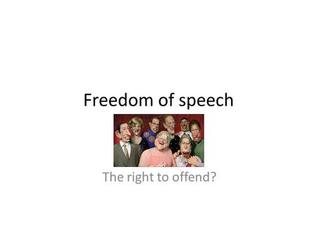 Freedom of speech The right to offend?. 1 Freedom of Speech Satire has been used in publishing for hundreds of years. Satire criticises people and organisations.