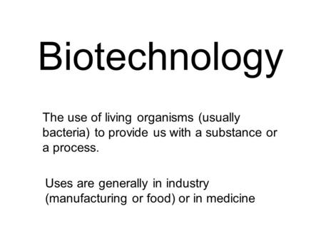 """a description of biotechnology a technique that uses living organisms View notes - biotechnology involves any technique that uses living organisms or parts there of to make or modify """"biotechnology involves any technique that uses."""