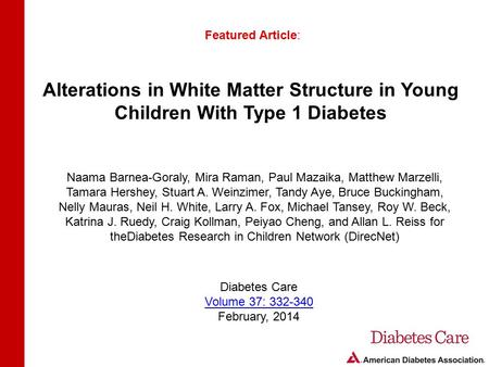 Alterations in White Matter Structure in Young Children With Type 1 Diabetes Featured Article: Naama Barnea-Goraly, Mira Raman, Paul Mazaika, Matthew Marzelli,