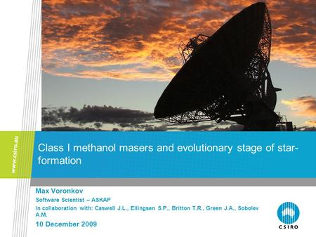Class I methanol masers and evolutionary stage of star- formation Max Voronkov Software Scientist – ASKAP In collaboration with: Caswell J.L., Ellingsen.