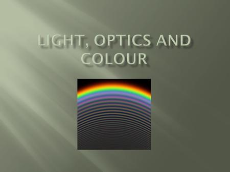 Light, optics and colour